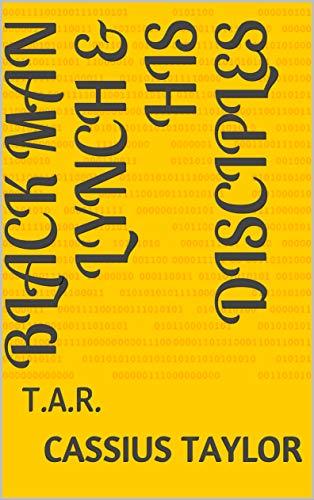 BlacK MAN LYNCH & HIS DISCIPLES: T.A.R. (English Edition)