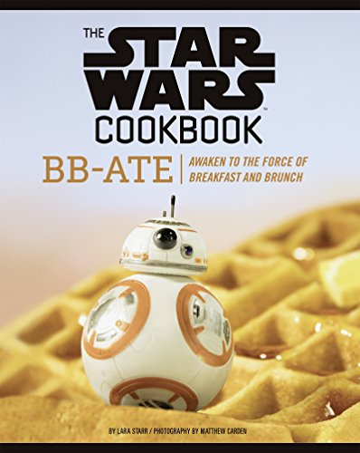 The Star Wars Cookbook: BB-Ate: Awaken to the Force of Breakfast and Brunch (English Edition) por Lara Starr