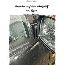 Draußen auf dem Parkplatz im Regen ...und andere Geschichten