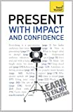 Present with Impact and Confidence: Teach Yourself (English Edition)