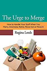 The Urge to Merge: How to Handle Your Stuff When you Marry, Downsize, Retire, Move Out or Move In (English Edition)