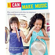 I Can Make Music: Play and Learn Activities to Empower Children Through Music by Patricia Shehan-Campbell (2015-09-10)
