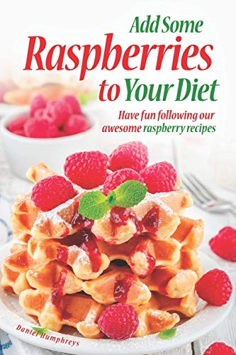 Add Some Raspberries to Your Diet: Have fun following our awesome raspberry recipes (Iced Tea Leaf Pure)