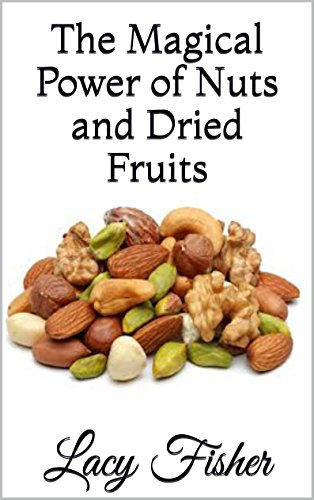 The Magical Power of Nuts and Dried Fruits (English Edition)
