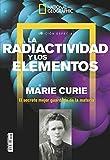 National Geographic. La Radiactividad Y Los Elementos. Marie Curie. El Secreto Mejor Guardado De La Materia