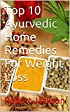 Top 10 Ayurvedic Home Remedies For Weight Loss