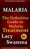 Everything You Always Wanted To Know About Malaria        Get your copy of the fastest selling book by Lacy Swansea      Are you interested in learning about Malaria? Then look no futher.  This best-selling guide on Malaria Treatment provides a we...