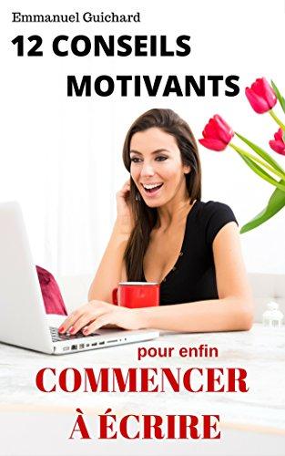 Couverture du livre 12 conseils motivants pour enfin commencer à écrire