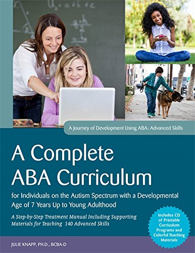 A Complete ABA Curriculum for Individuals on the Autism Spectrum with a Developmental Age of 7 Years Up to Young Adulthood: A Step-by-Step Treatment ... Skills (A Journey of Development Using ABA)
