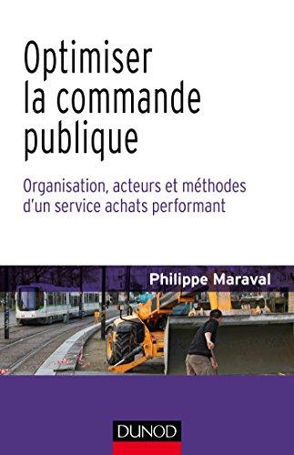 Optimiser la commande publique - Organisation, acteurs et mthodes d'un service achats performant