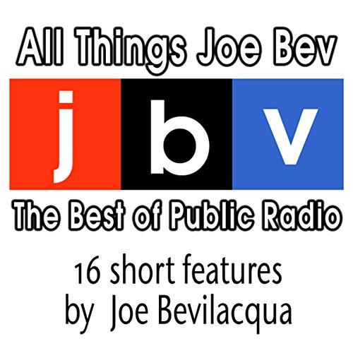 All Things Joe Bev  Audiolibri