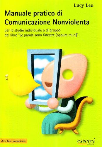 Manuale pratico di comunicazione nonviolenta per lo studio individuale o di gruppo del libro «Le parole sono finestre (oppure muri)»