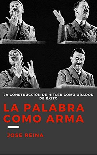 La palabra como arma. La construcción de Hitler como orador de éxito.