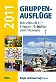 Gruppen-Ausflüge 2011: Handbuch für Firmen, Schulen und Vereine