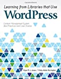 Learning from Libraries That Use Wordpress: Content-Management System Best Practices and Case Studies by Kyle L. M. Jones (2012-07-30)