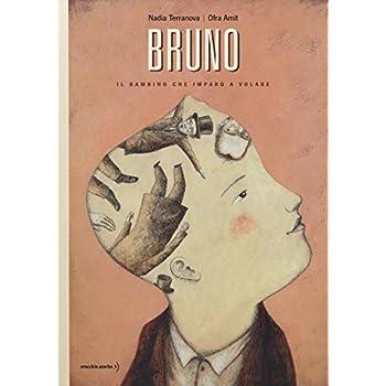 Bruno. Il Bambino Che Imparò A Volare