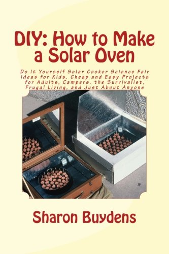 olar Oven: Do It Yourself Solar Cooker Science Fair Ideas for Kids, Cheap and Easy Projects for Adults, Campers, the Survivalist, Frugal Living, and Just About Anyone (Diy-projekt-ideen)