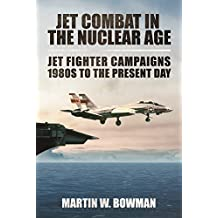 Jet Combat in the Nuclear Age: Jet Fighter Campaigns--1980s to the Present Day