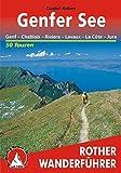 Rund um den Genfer See: Genf - Chablais - Riviera - Lavaux - La Cote - Jura - 50 Touren (Rother Wanderführer) - Daniel Anker