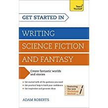 Get Started in: Writing Science Fiction and Fantasy (Teach Yourself: Writing) by Adam Roberts (2014-11-28)