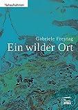 Ein wilder Ort: Ein autobiografisches Sachbuch über Heilung von Gebärmutterhalskrebs (Nahaufnahmen)