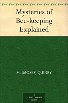Mysteries of Bee-keeping Explained (English Edition) par [Quinby, M. (Moses)]
