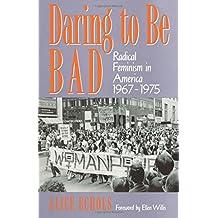 Daring to Be Bad: Radical Feminism in America 1967-1975: Radical Feminism in America, 1967-75 (American Culture Series)