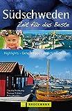 Südschweden -  Zeit für das Beste: Highlights - Geheimtipps - Wohlfühladressen