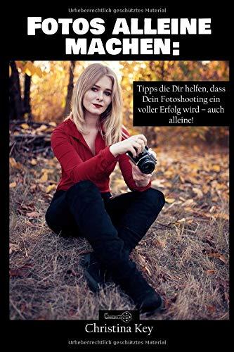 Fotos alleine machen: Tipps die Dir helfen, dass Dein Fotoshooting ein voller Erfolg wird - auch alleine!