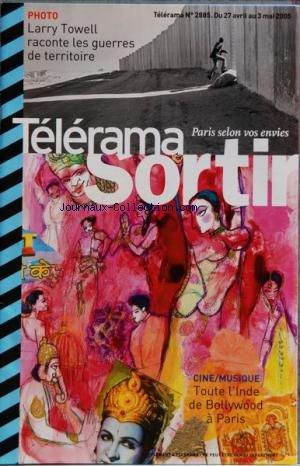 TELERAMA SORTIR [No 2885] du 27/04/2005 - LARRY TOWELL RACONTE LES GUERRES DE TERRITOIRE - CINE - MUSIQUE - TOUTE L'INDE DE BOLLYWOOD A PARIS - ENFANTS - MILLE ET UNE PLUMES - PINA BAUSCH - CINEMA - THE TASTE OF TEA - OZU - THE WEATHER UNDERGROUND - EZ3KIEL - DAAU - SPORTES - SAUL WILLIAMS - MIKE LADD - EXPOS - GRAND VOYAGE PETITE TERRE - GAREF - LA POESIE DE L'ENCRE - TRADITION LETTREE EN COREE par Collectif