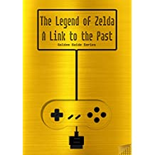 The Legend of Zelda - A Link to the Past Golden Guide for Super Nintendo and SNES Classic: includes all maps, videos, walkthrough, cheats, tips and link ... : (Golden Guides Book 7) (English Edition)