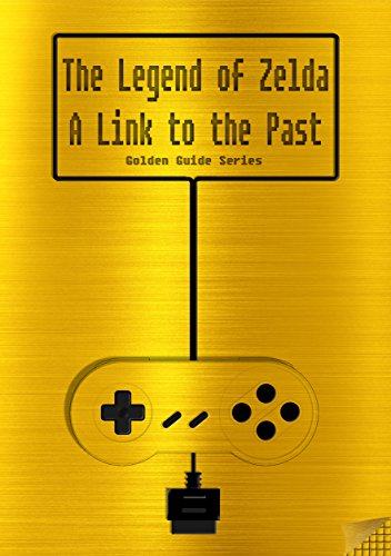 The Legend of Zelda - A Link to the Past Golden Guide for Super Nintendo and
