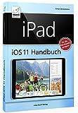 iPad iOS 11 Handbuch: Für alle iPad-Modelle geeignet (iPad, iPad Pro, iPad Air, iPad mini)