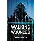 Walking Wounded: Inside the U.S. Cyberwar Machine (English Edition)