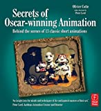 Secrets of Oscar-winning Animation: Behind the scenes of 13 classic short animations by Olivier Cotte (2007-05-15)