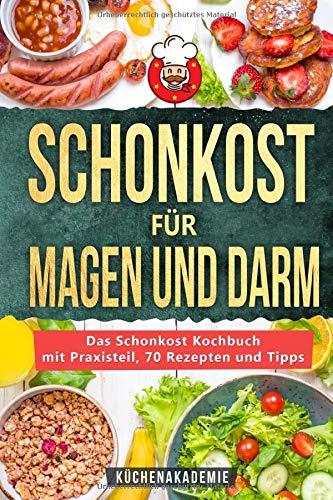 Schonkost für Magen und Darm: Das Schonkost Kochbuch mit großem Praxisteil, 70 leckeren Rezepten und den 7 besten Tipps zur Ernährung bei Morbus Crohn, Gastritis, Sodbrennen, Magendruck und mehr -