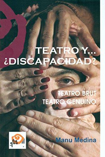 Teatro y-- ¿discapacidad? : teatro brut- teatro genuino por Manuel Medina Afonso