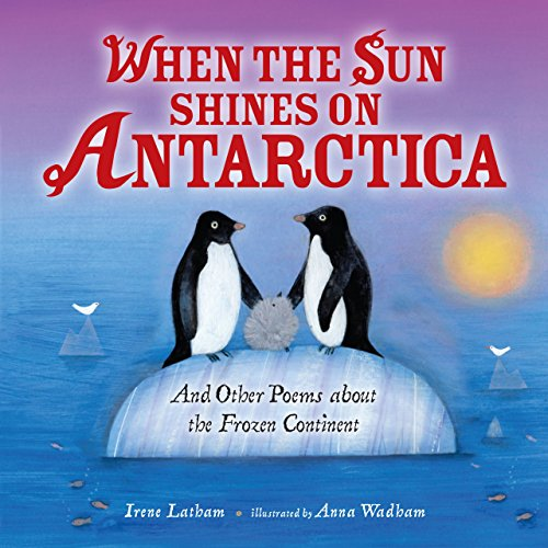 When the Sun Shines on Antarctica: And Other Poems about the Frozen Continent (English Edition)