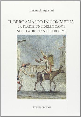 Il bergamasco in commedia. la tradizione dello zanni nel teatro di antico regime