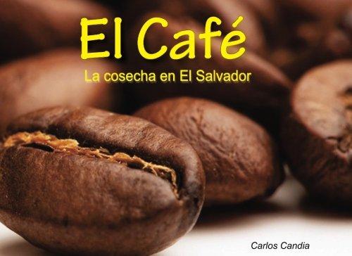 El Cafe: Cosecha en El Salvador por Carlos A Candia