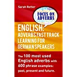 ENGLISH: ADVERBS FAST TRACK LEARNING FOR GERMAN SPEAKERS.: The 100 most used English adverbs with 600 phrase examples.. (English Edition)