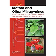 Kratom and Other Mitragynines: The Chemistry and Pharmacology of Opioids from a Non-Opium Source (English Edition)