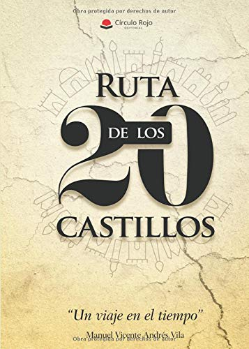 RUTA DE LOS 20 CASTILLOS UN VIAJE EN EL TIEMPO por Manuel vicente Andrés Vila