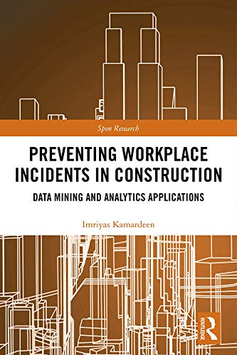 Preventing Workplace Incidents in Construction: Data Mining and Analytics Applications (Spon Research) (English Edition)