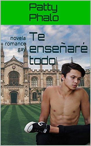 Te enseñaré todo: novela romance gay (Novelas gay eróticas nº 3) por Patty Phalo