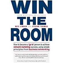 Win The Room: How to become a 'go to' person to achieve network marketing success, using simple principles from business networking