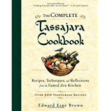 THE COMPLETE TASSAJARA COOKBOOK: RECIPES, TECHNIQUES, AND REFLECTIONS FROM THE FAMED ZEN KITCHEN BY Brown, Edward Espe(Author)Paperback
