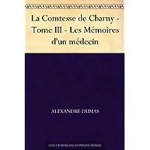 La Comtesse de Charny - Tome III - Les Mémoires d'un médecin (French Edition)