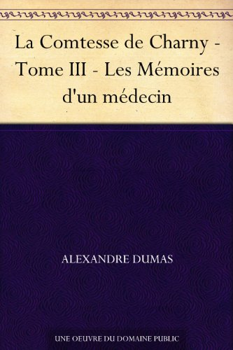 Couverture du livre La Comtesse de Charny - Tome III - Les Mémoires d'un médecin