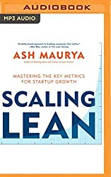 Scaling Lean: Mastering the Key Metrics for Startup Growth by Ash Maurya (2016-06-14)